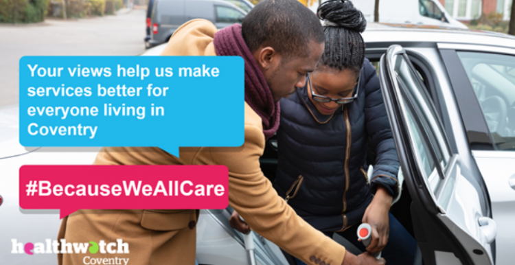 A man is helping a young woman using crutches get out of a silver car. The caption reads: Your views help us make services better for everyone living in Coventry. #BecauseWeAllCare