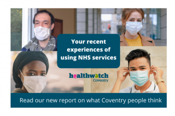 Four images of people looking into the camera and all wearing face masks. Text within the image reads: Your recent experiences of using NHS services. Read our new report on what Coventry people think.